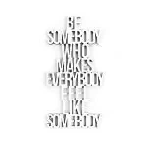 Quote Be somebody who everybody makes feel somebody